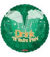 "18"" Drink T'ill Your're Irish"